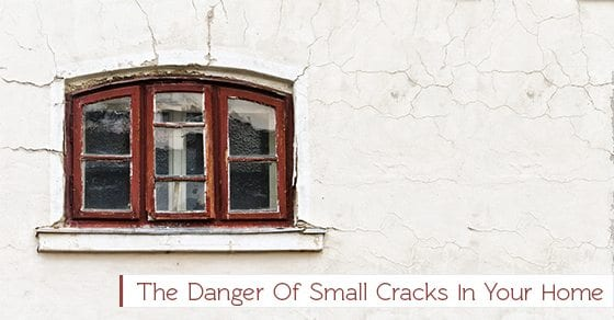 The-Danger-Of-Small-Cracks-In-Your-Home