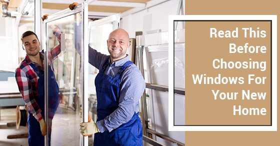 Your complete guide to choosing windows for your new home for Choosing new windows