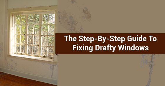 The-Step-By-Step-Guide-To-Fixing-Drafty-Windows