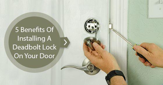 5-Benefits-Of-Installing-A-Deadbolt-Lock-On-Your-Door