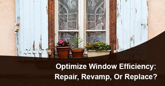 Optimize-Window-Efficiency-Repair-Revamp-Or-Replace