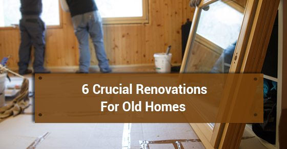 6-Crucial-Renovations-For-Old-Homes