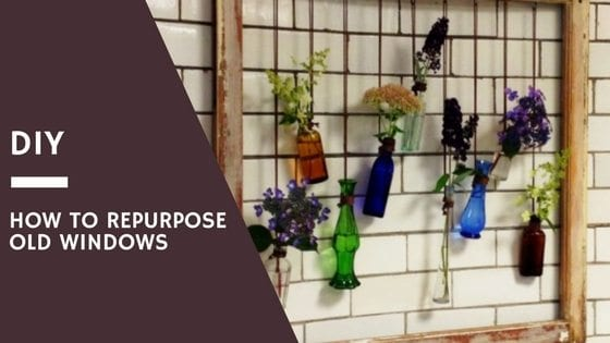 DIY How To Repurpose Old Windows