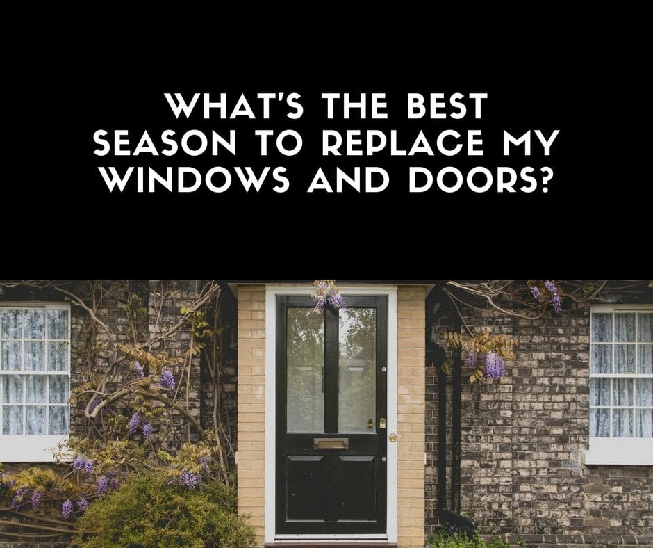 Whats-the-best-season-to-replace-my-windows-and-doors-
