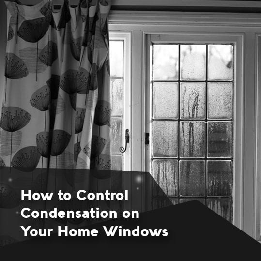 how to control condensation your home windows