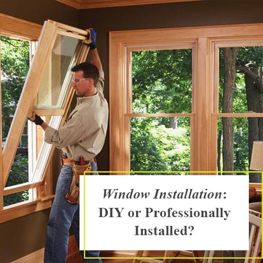 window installation:DIY or Professionally Installed