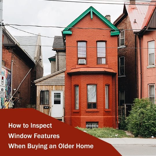 how to inspect window features when buying an older home