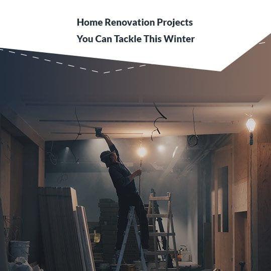Home Renovation Projects you can Tackle This Winter