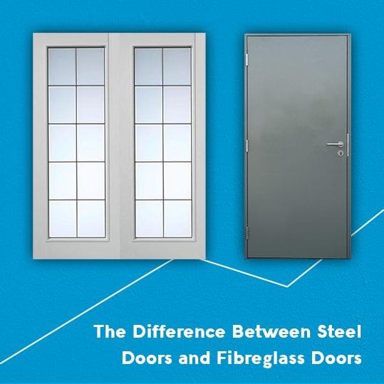differences between steel doors and fibre glass doors