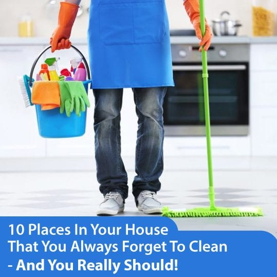 Places in your house that you always forget to clean-and you really should