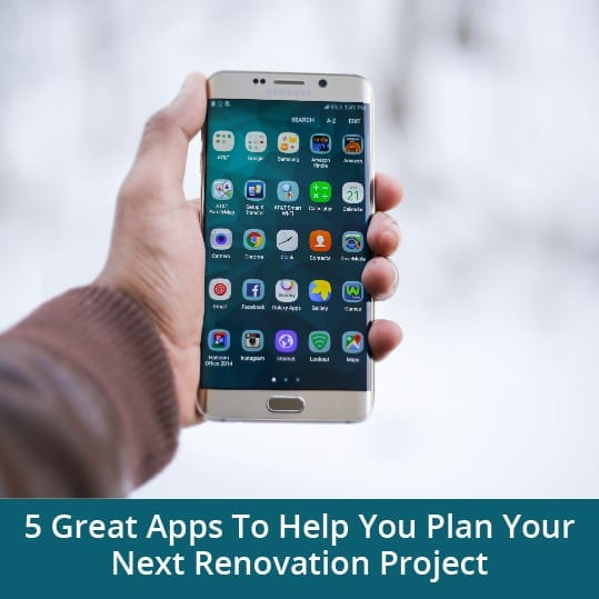 5 Great Apps To Help You Plan Your Next Renovation Project