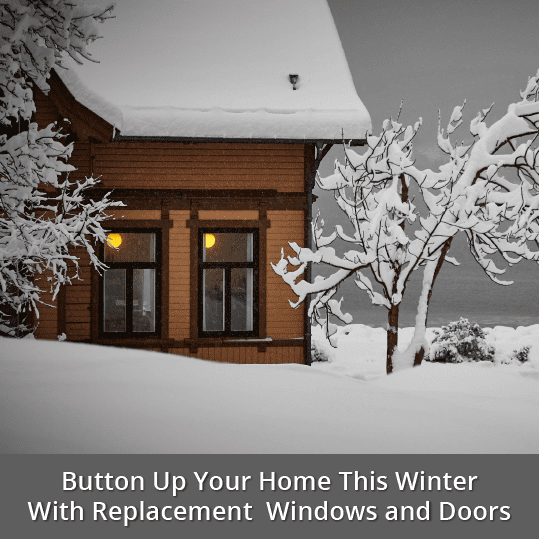 Button Up Your Home This Winter With Replacement Windows and Doors