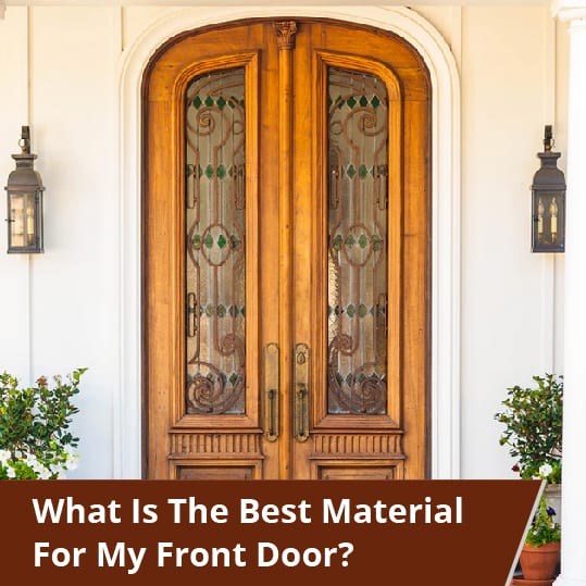 What Is The Best Material For My Front Door Clera Windows