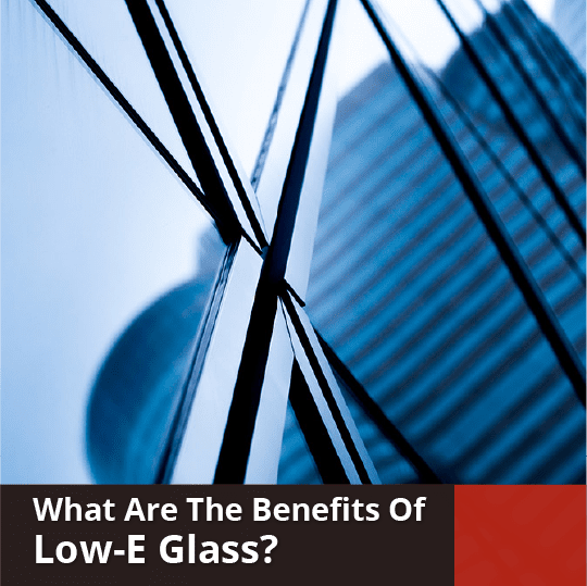 What Are The Benefits Of Low-E Glass?
