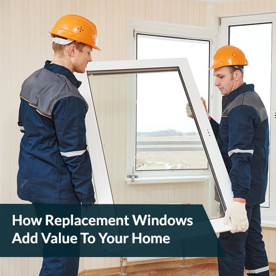How Replacement Windows Add Value To Your Home