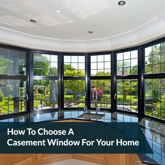 How To Choose A Casement Window For Your Home
