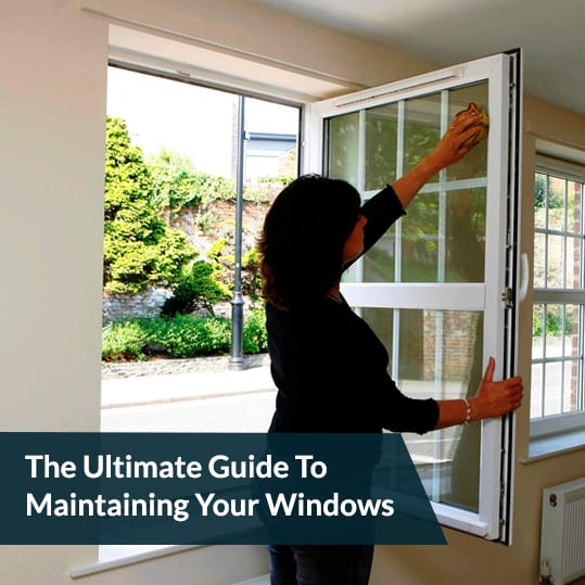 The Ultimate Guide To Maintaining Your Windows