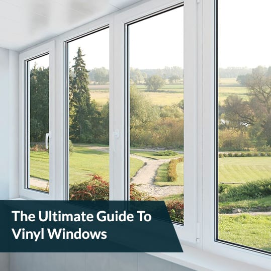 The Ultimate Guide To Vinyl Windows