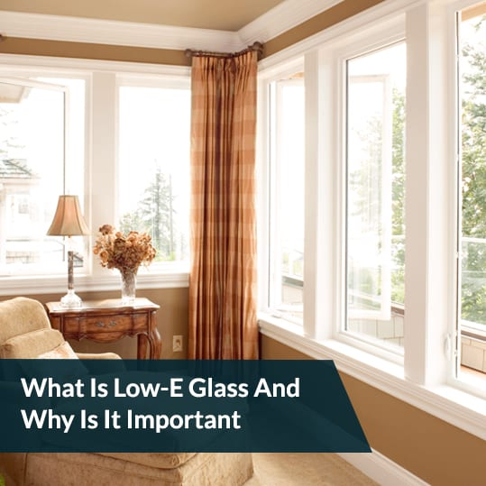 What Is Low-E Glass And Why Is It Important?