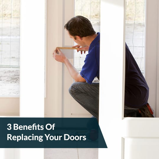 3 Benefits Of Replacing Your Doors