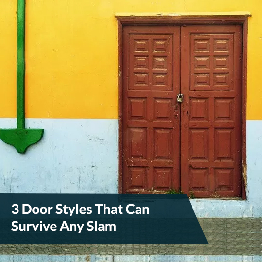 3 Door Styles That Can Survive Any Slam
