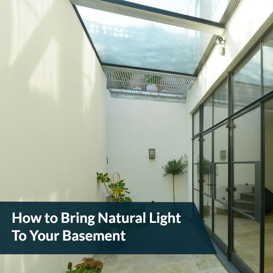 How to Bring Natural Light To Your Basement
